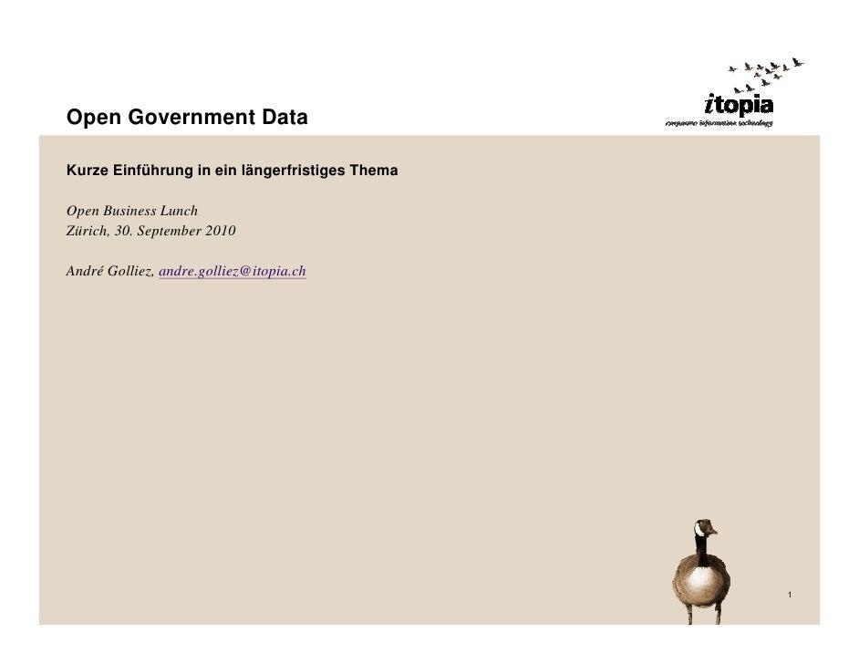 Open Government Data  Kurze Einführung in ein längerfristiges Thema  Open Business Lunch Zürich, 30. September 2010  André...