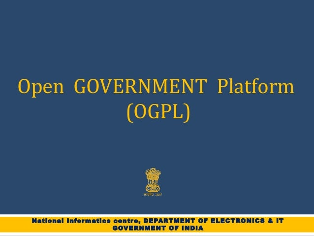 National Informatics centre, DEPARTMENT OF ELECTRONICS & ITGOVERNMENT OF INDIAOpen GOVERNMENT Platform(OGPL)