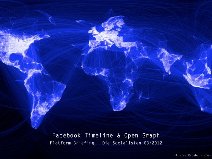 Facebook Timeline & Open GraphPlatform Briefing - Die Socialisten 03/2012                                              (Ph...