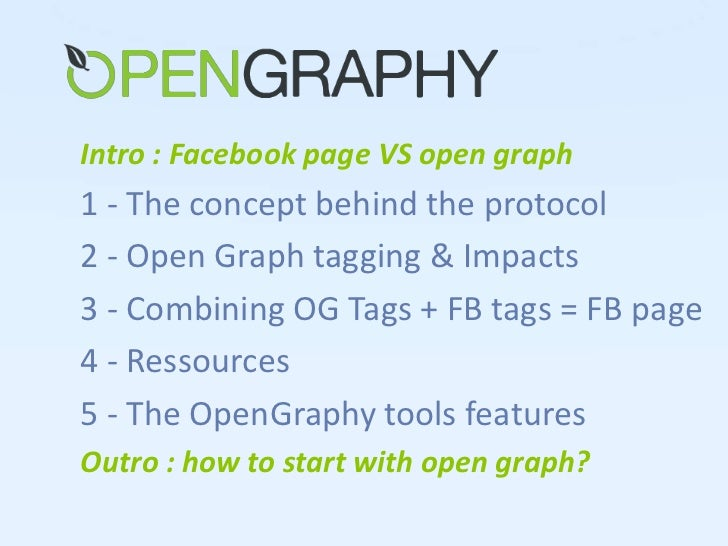Intro : Facebook page VS open graph<br />1 - The concept behind the protocol<br />2 - Open Graph tagging & Impacts<br />3 ...