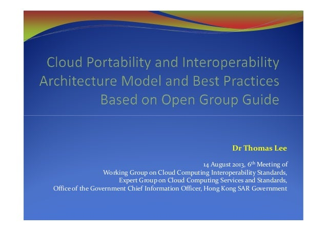 Dr Thomas Lee 14 August 2013, 6th Meeting of Working Group on Cloud Computing Interoperability Standards, Expert Group on ...