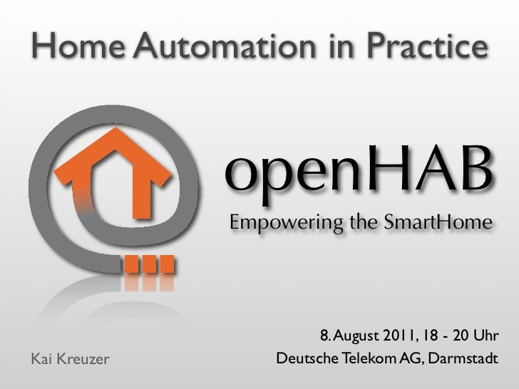 Home Automation in Practice              openHAB              Empowering the SmartHome                        8. August 20...