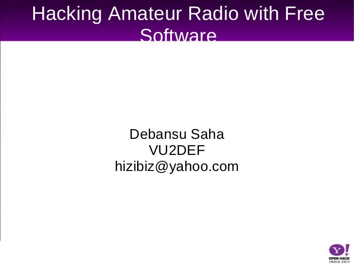 Hacking Amateur Radio with Free Software Debansu Saha VU2DEF [email_address]