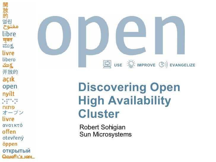 Discovering Open High Availability Cluster <ul><li>Robert Sohigian </li></ul><ul><li>Sun Microsystems </li></ul>
