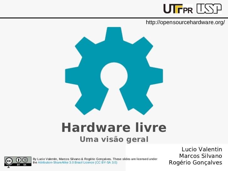 http://opensourcehardware.org/                       Hardware livre                                    Uma visão geral    ...