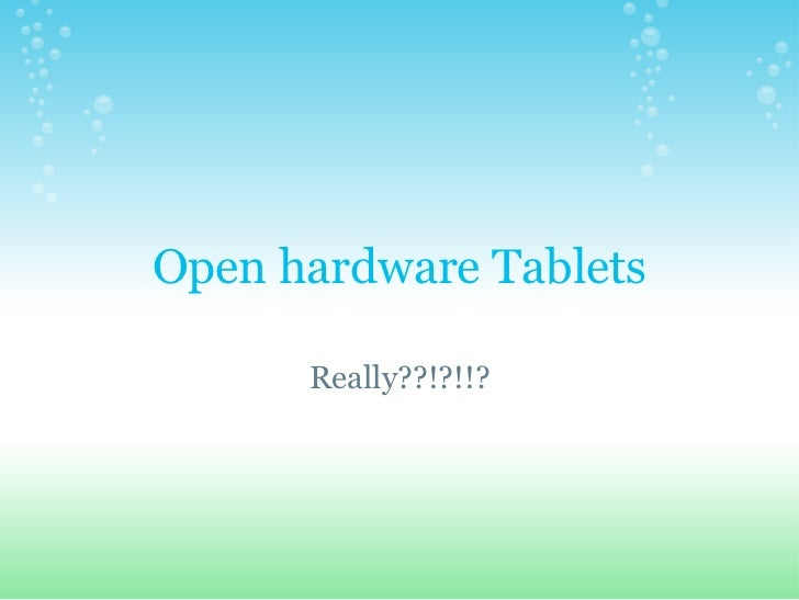 Open hardware Tablets      Really??!?!!?