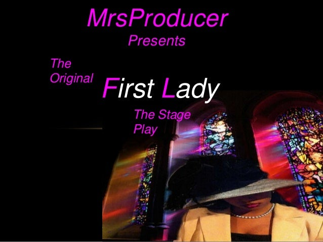 MrsProducer             PresentsTheOriginal           First Lady             The Stage             Play