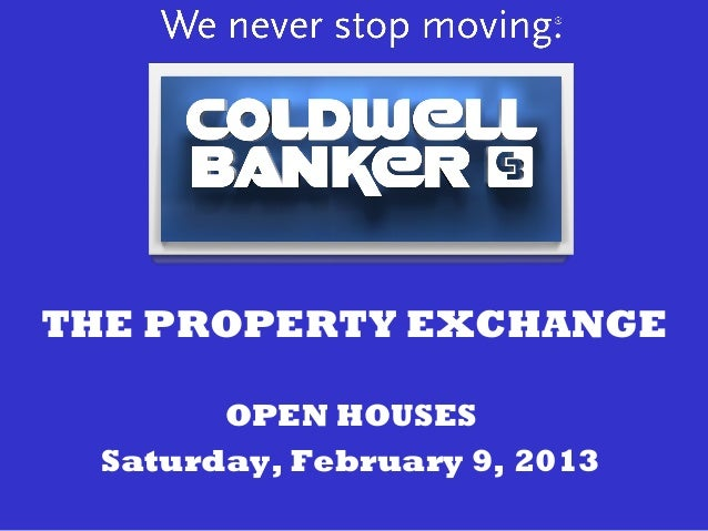 THE PROPERTY EXCHANGE        OPEN HOUSES  Saturday, February 9, 2013
