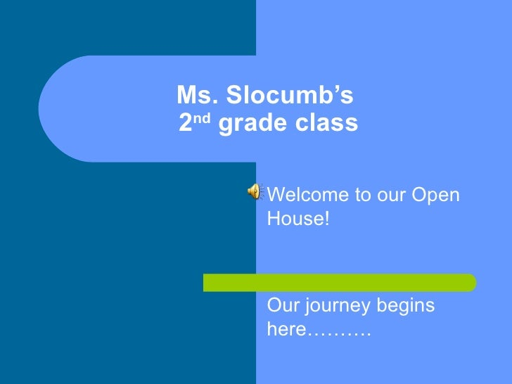 Ms. Slocumb's  2 nd  grade class Welcome to our Open House! Our journey begins here……….
