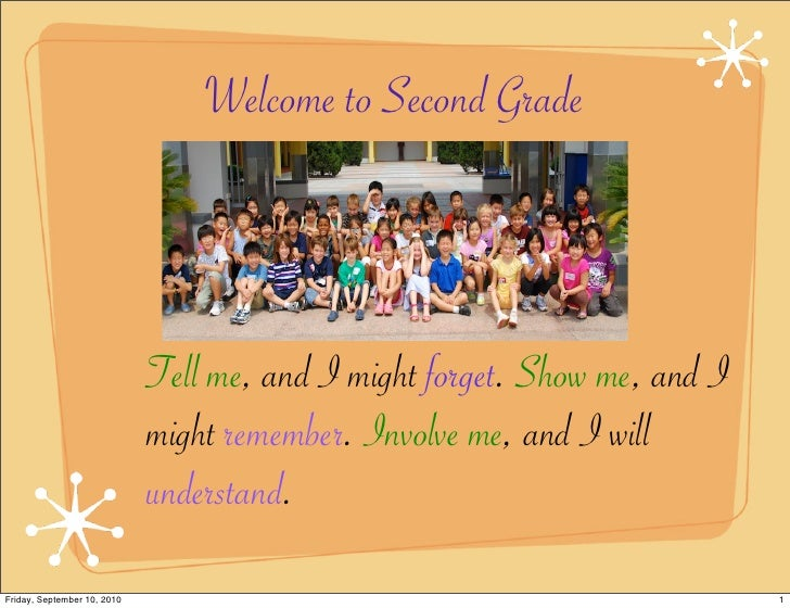Welcome to Second Grade                                 Tell me, and I might forget. Show me, and I                       ...