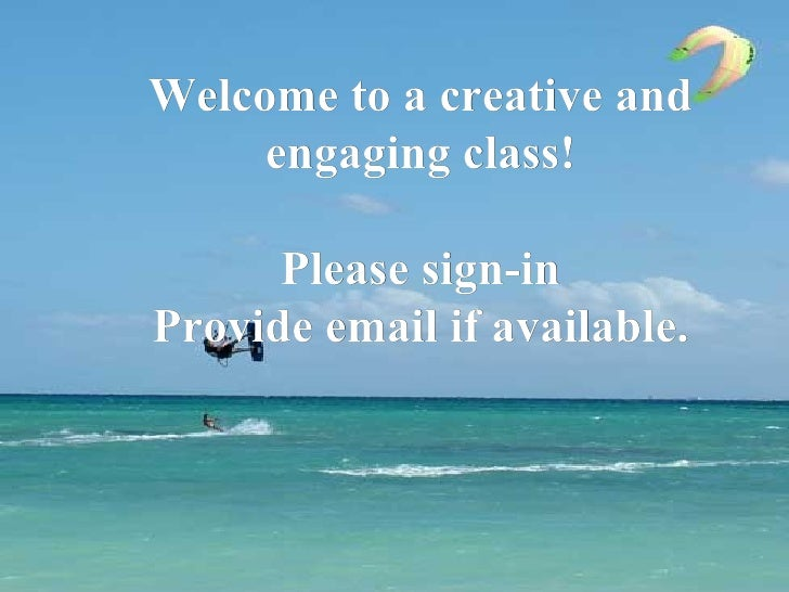 Welcome to a creative and     engaging class!      Please sign-inProvide email if available.