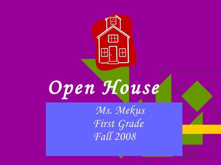 Open House     Ms. Mekus   First Grade Fall 2008