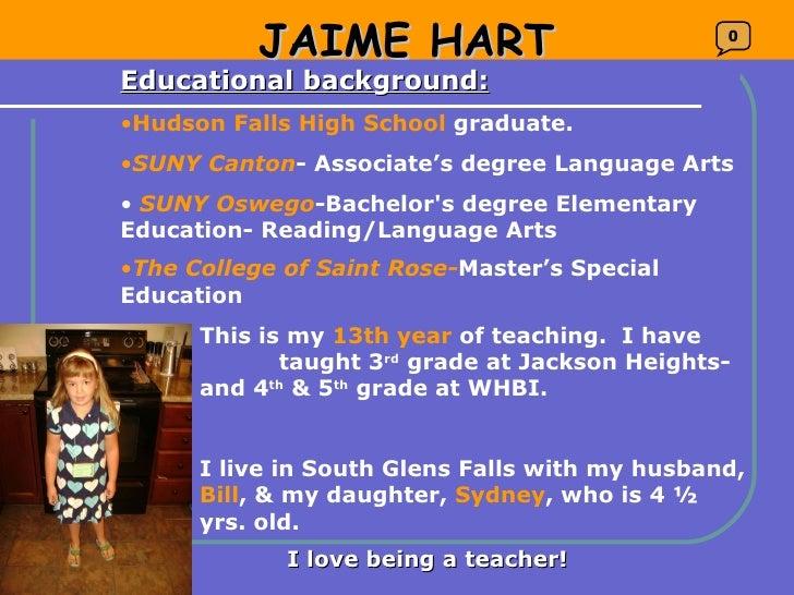 JAIME HART <ul><li>Educational background: </li></ul><ul><li>Hudson Falls High School  graduate.  </li></ul><ul><li>SUNY C...