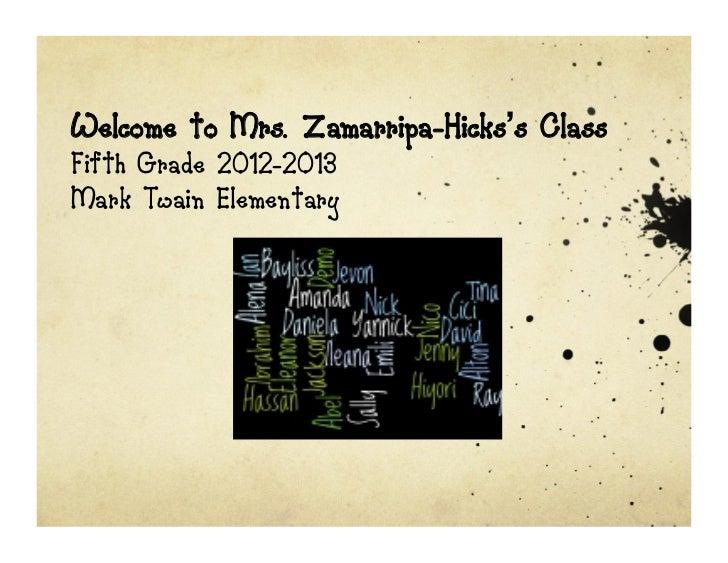 Welcome to Mrs. Zamarripa-Hicks's ClassFifth Grade 2012-2013Mark Twain Elementary