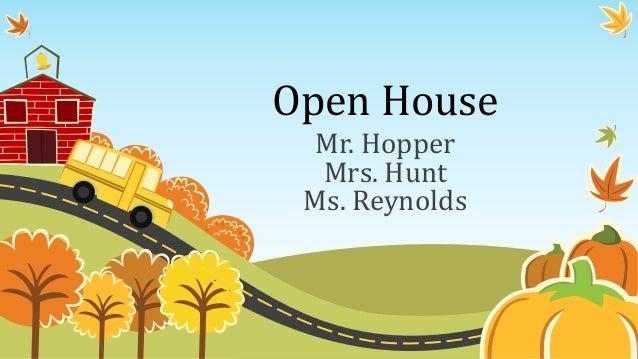 Open House Mr. Hopper Mrs. Hunt Ms. Reynolds