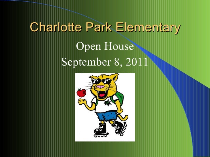 Charlotte Park Elementary <ul><li>Open House </li></ul><ul><li>September 8, 2011 </li></ul>