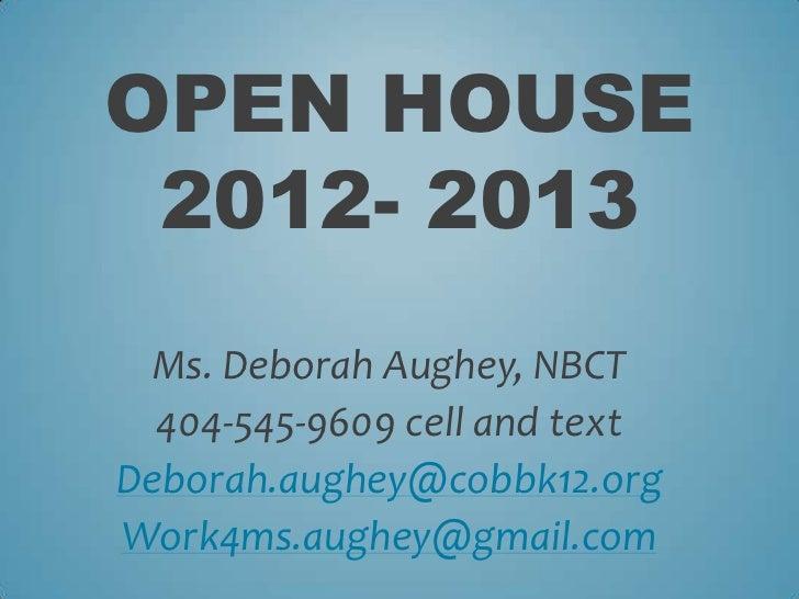 OPEN HOUSE 2012- 2013 Ms. Deborah Aughey, NBCT  404-545-9609 cell and textDeborah.aughey@cobbk12.orgWork4ms.aughey@gmail.com