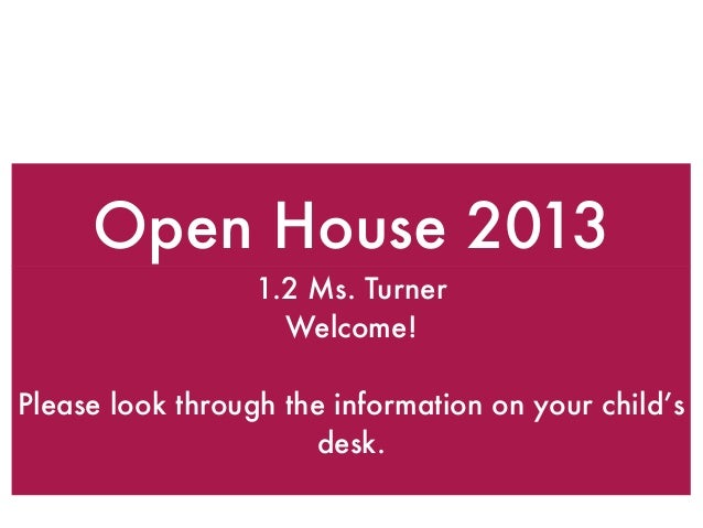 Open House 2013 1.2 Ms. Turner Welcome! Please look through the information on your child's desk.