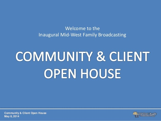 Community & Client Open House May 8, 2014 Welcome to the Inaugural Mid-West Family Broadcasting