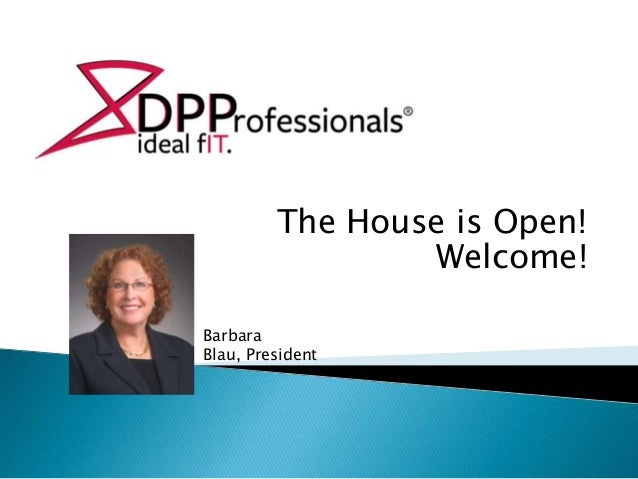 The House is Open! Welcome! Barbara Blau, President