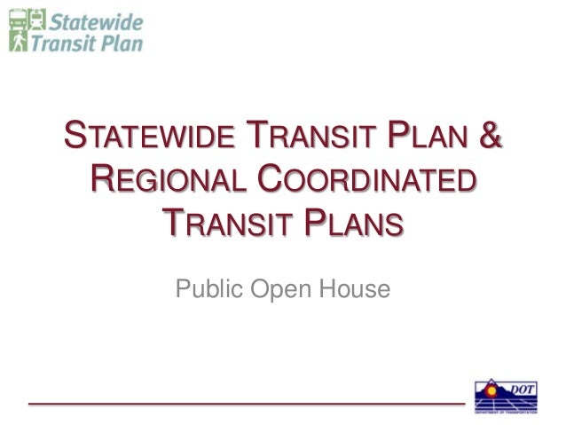 STATEWIDE TRANSIT PLAN & REGIONAL COORDINATED TRANSIT PLANS Public Open House