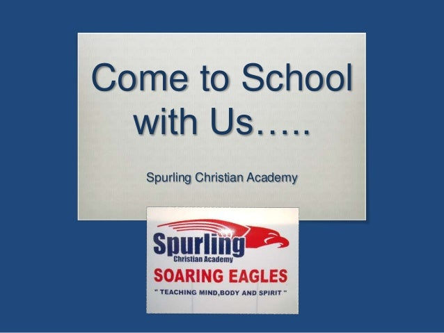 Come to School  with Us…..  Spurling Christian Academy