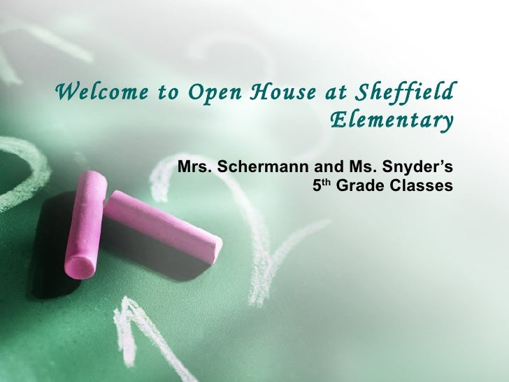 Welcome to Open House at Sheffield Elementary Mrs. Schermann and Ms. Snyder's 5 th  Grade Classes