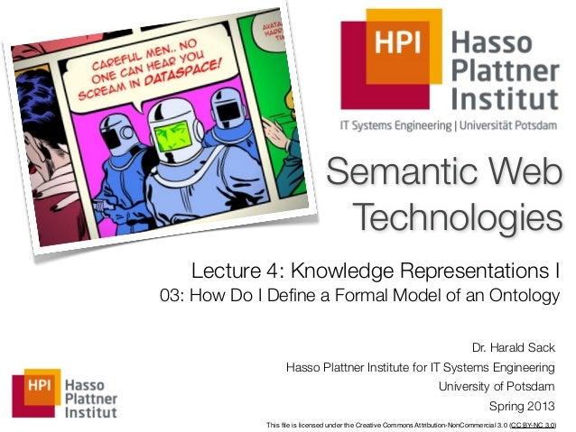 Semantic Web                               Technologies   Lecture 4: Knowledge Representations I03: How Do I Define a Forma...