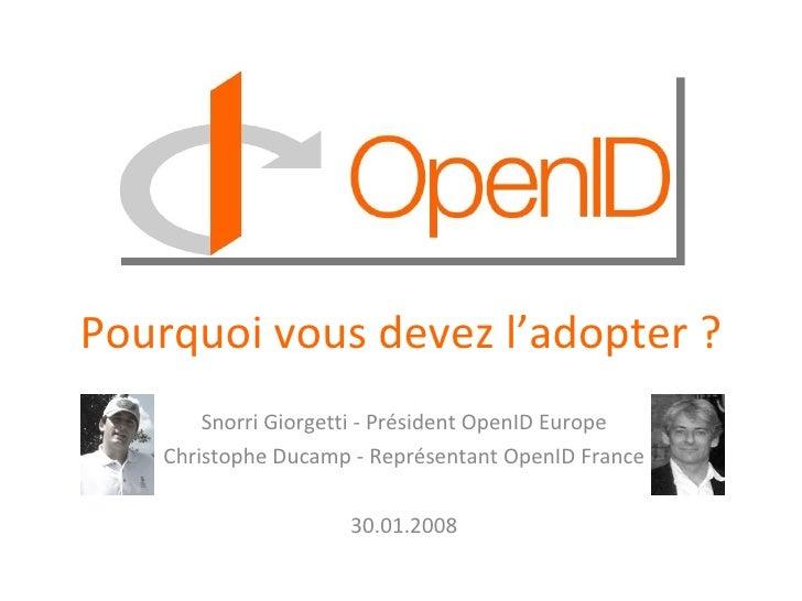 Pourquoi vous devez l'adopter ? Snorri Giorgetti - Président OpenID Europe Christophe Ducamp - Représentant OpenID France ...