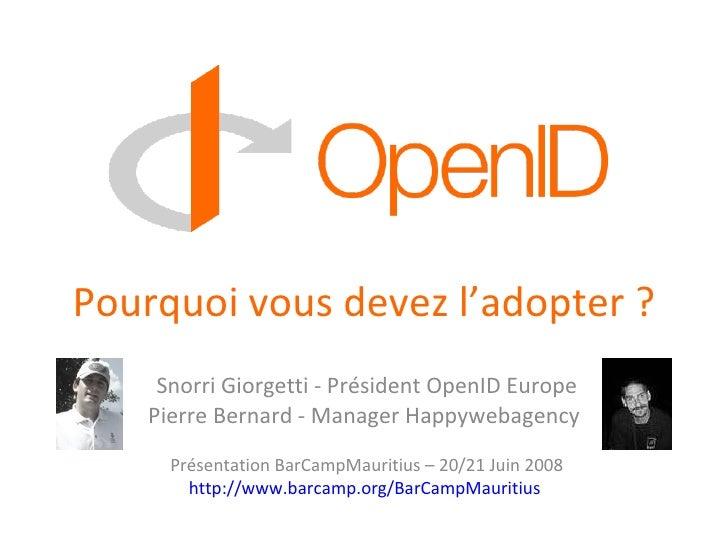 Pourquoi vous devez l'adopter ? Snorri Giorgetti - Président OpenID Europe Pierre Bernard - Manager Happywebagency  Présen...