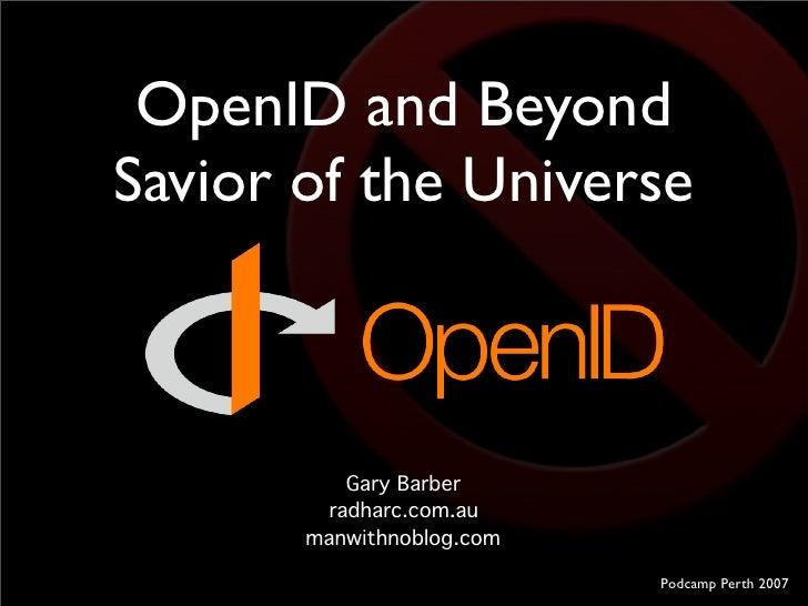 OpenID and Beyond Savior of the Universe               Gary Barber          radharc.com.au        manwithnoblog.com       ...