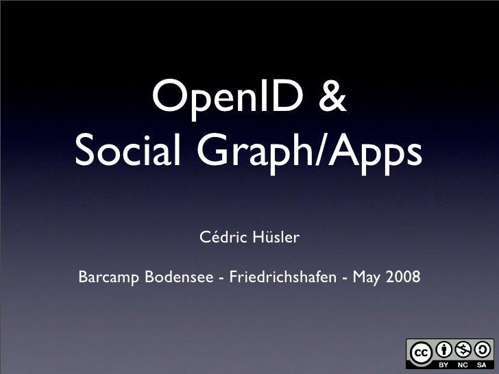 OpenID & Social Graph/Apps                Cédric Hüsler  Barcamp Bodensee - Friedrichshafen - May 2008