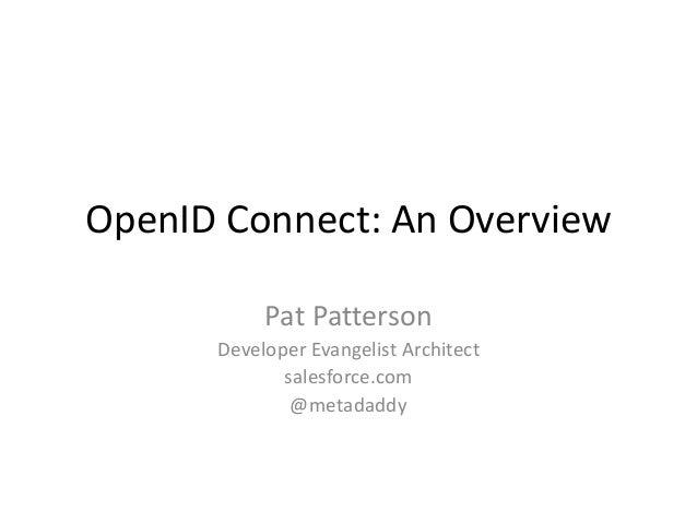 OpenID Connect: An Overview Pat Patterson Developer Evangelist Architect salesforce.com @metadaddy
