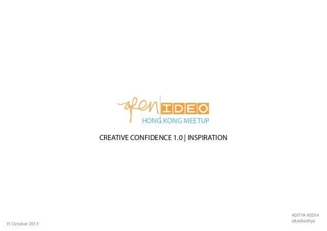 HONG KONG MEETUP CREATIVE CONFIDENCE 1.0 | INSPIRATION  15 October 2013  ADITYA KEDIA @kediaditya