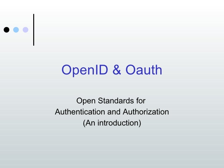 OpenID & Oauth Open Standards for  Authentication and Authorization (An introduction)