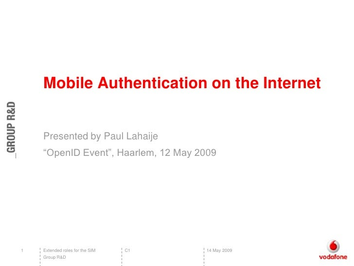 "Mobile Authentication on the Internet       Presented by Paul Lahaije     ""OpenID Event"", Haarlem, 12 May 2009     1   Ext..."