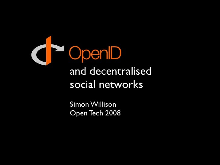 and decentralised social networks Simon Willison Open Tech 2008