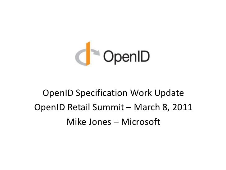 OpenID Specification Work Update<br />OpenID Retail Summit – March 8, 2011<br />Mike Jones – Microsoft<br />