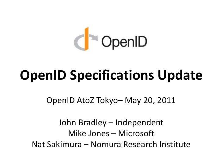 OpenID Specifications Update<br />Munich OpenID Summit – May 10, 2011<br />John Bradley – Independent<br />Mike Jones – Mi...