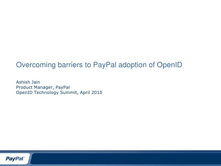 Overcoming barriers to PayPal adoption of OpenID<br />Ashish Jain<br />Product Manager, PayPal<br />OpenID Technology Summ...
