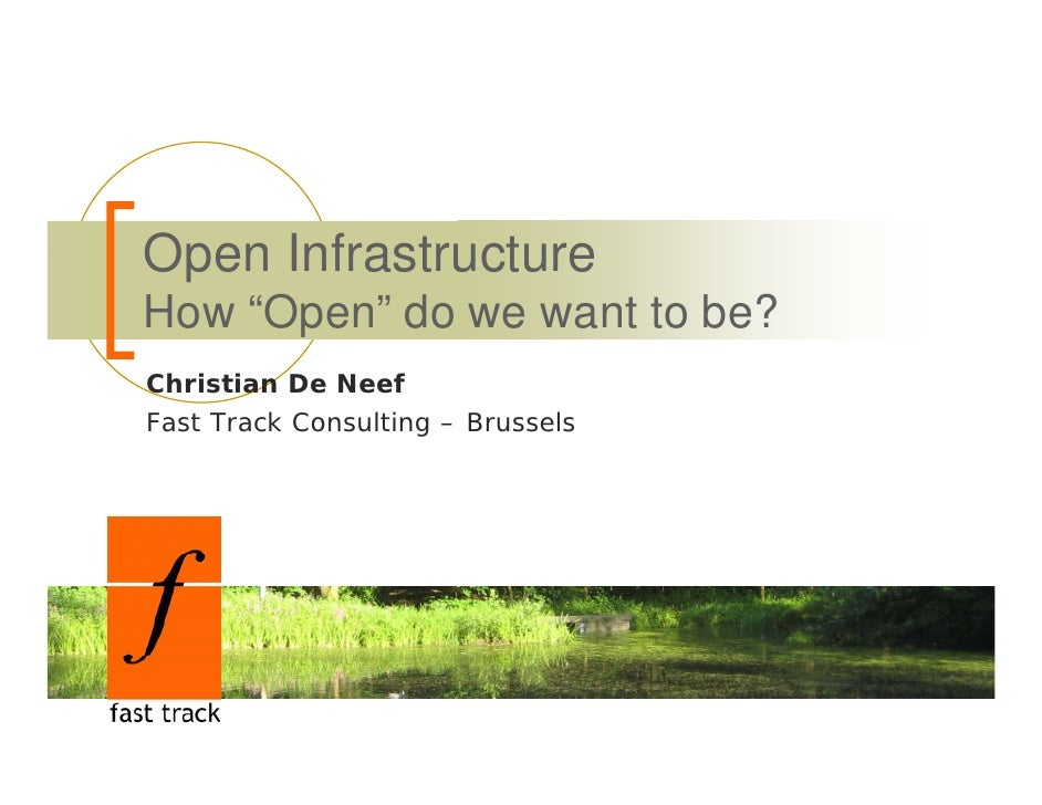 "Open Infrastructure How ""Open"" do we want to be? Christian De Neef Fast Track Consulting – Brussels"
