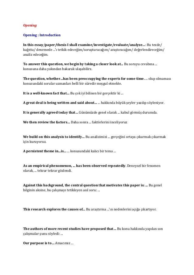 OpeningOpening : IntroductionIn this essay/paper/thesis I shall examine/investigate/evaluate/analyze…: Bu tezde/kağıtta/ d...