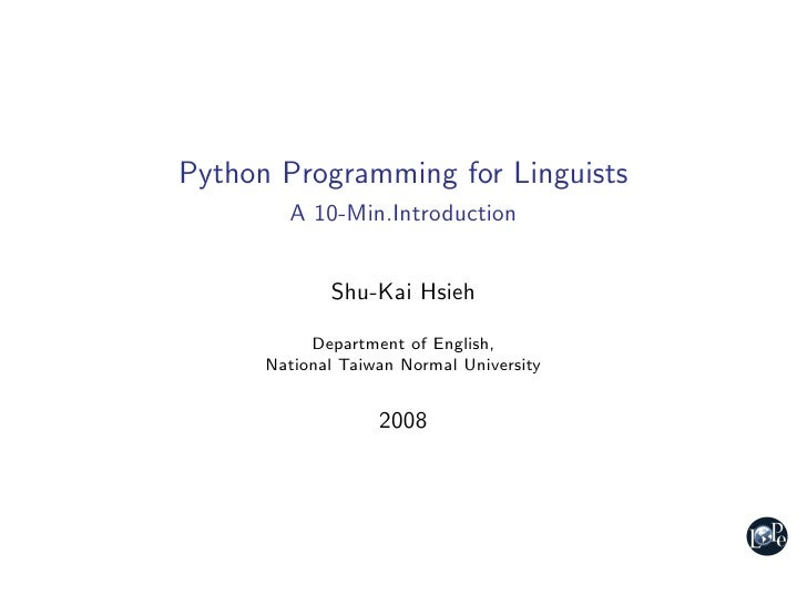 Python Programming for Linguists         A 10-Min.Introduction                Shu-Kai Hsieh             Department of Engl...