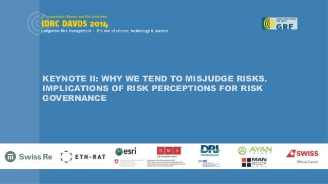 KEYNOTE II: WHY WE TEND TO MISJUDGE RISKS. IMPLICATIONS OF RISK PERCEPTIONS FOR RISK GOVERNANCE