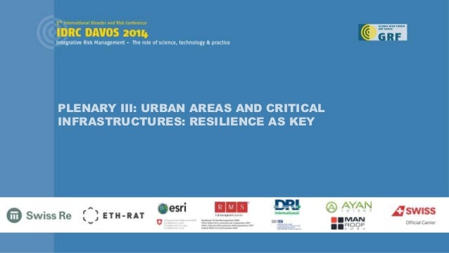 PLENARY III: URBAN AREAS AND CRITICAL INFRASTRUCTURES: RESILIENCE AS KEY