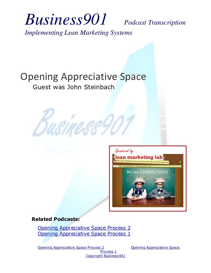 Business901                      Podcast TranscriptionImplementing Lean Marketing SystemsOpening Appreciative Space  Guest...