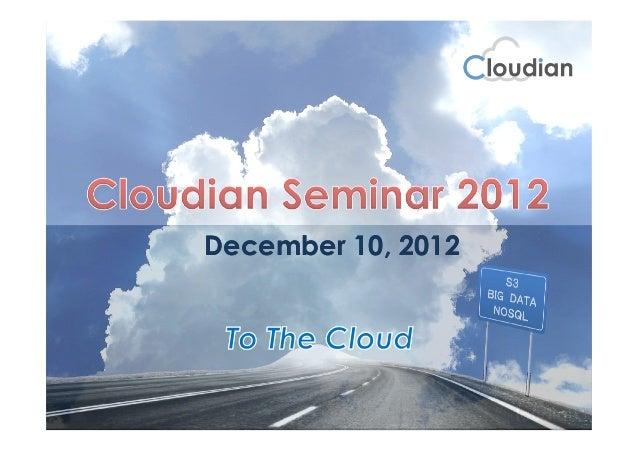 December 10, 2012Cloudian Seminar 2012    Copyright © 2011-2012 Cloudian K.K. & Inc. All Rights Reserved.