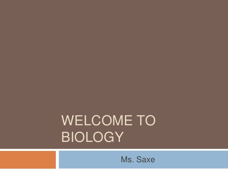 Welcome to biology<br />                          Ms. Saxe<br />