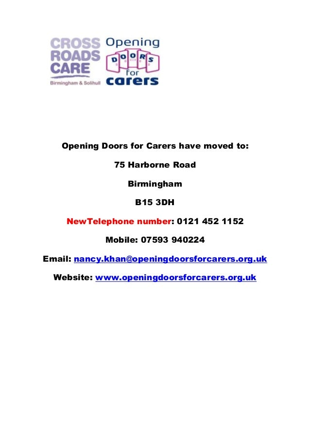 Opening Doors for Carers have moved to: 75 Harborne Road Birmingham B15 3DH NewTelephone number: 0121 452 1152 Mobile: 075...