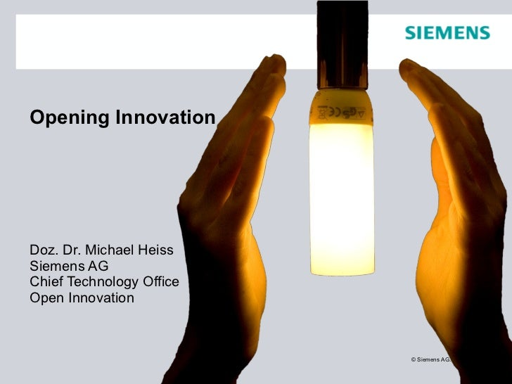 Doz. Dr. Michael Heiss Siemens AG Chief Technology Office Open Innovation Opening Innovation